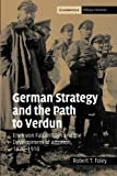 German Strategy and the Path to Verdun, Robert T. Foley, 0521044367