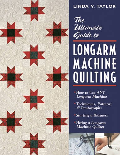 - Ultimate Guide to Longarm Machine Quilti: How to Use ANY Longarm Machine  Techniques, Patterns & Pantographs  Starting a Business  Hiring a Longarm Machine Quilter
