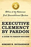 Executive Clemency by Pardon, Simone R. Richardson, 1450265928