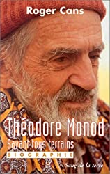 Théodore Monod, savant tous terrains: Biographie (La Collection