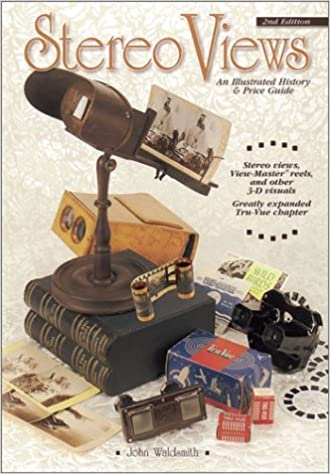 Stereo Views: An Illustrated History & Price Guide: John
