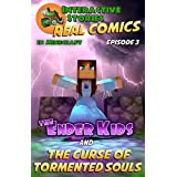 Minecraft Comics: The Ender Kids and the Curse of Tormented Souls (Real Comics in Minecraft - The Ender Kids Book 3)