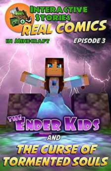 Amazing Minecraft Comics: The Ender Kids and the Curse of Tormented Souls: The Greatest Minecraft Comics for Kids (Real Comics in Minecraft - The Ender Kids Book 3) by [Gramm, Edward]