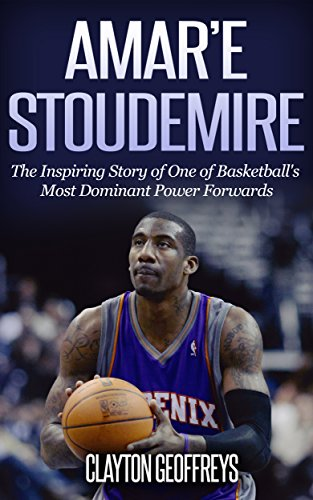 Amar'e Stoudemire: The Inspiring Story of One of Basketball's Most Dominant Power Forwards (Basketball Biography Books) (English Edition)