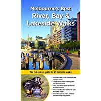 Melbourne's Best River, Bay and Lakeside Walks: The full-colour guide to 40 fantastic walks