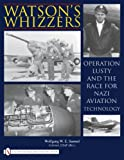 Watson's Whizzer's:  Operation Lusty and the Race for Nazi Aviation Technology