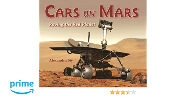 Cars on Mars: Roving the Red Planet: Alexandra Siy: 9781570914638 ...