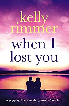 When I Lost You: A gripping, heart breaking novel of lost love. by [Rimmer, Kelly]