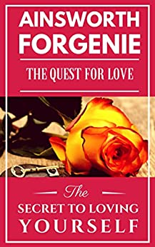 The Quest For Love : The secret to loving yourself by [Forgenie, Ainsworth]