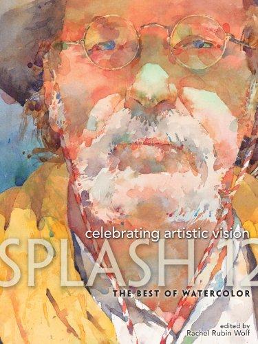 Splash 12: Celebrating Artistic Vision (Splash: The Best of Watercolor)