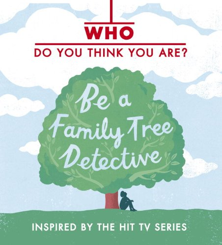 Who Do You Think You Are? Be a Family Tree Detective PDF