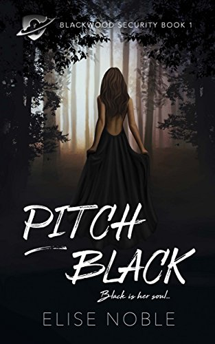 Pitch Black: A Romantic Thriller (Blackwood Security Book 1) by [Noble, Elise]