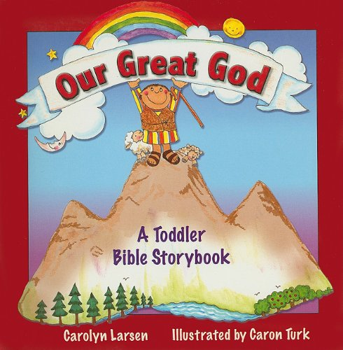 Our Great God: A Toddler Bible Storybook