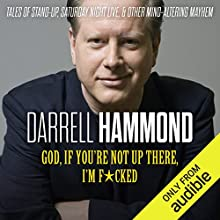 God, If You're Not up There, I'm F*cked: Tales of Stand-up, Saturday Night Live, and Other Mind-Altering Mayhem Audiobook by Darrell Hammond Narrated by Darrell Hammond