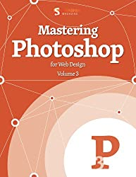 Mastering Photoshop For Web Design, Vol. 3 (Smashing eBooks Book 31)