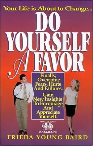 Do Yourself Favor Transform Your >> Do Yourself A Favor Frieda Young Baird 9780966404418 Amazon Com