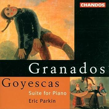 Eric Parkin, Enrique Granados - Granados: Goyescas- Suite for Piano - Amazon.com Music