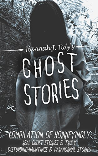 GHOST STORIES: Compilation of horrifyingly REAL ghost stories- Truly disturbing-Hauntings & Paranormal stories (Unexplained mysteries, Haunted locations, Haunted house, Possession,) cover