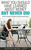 What You Should Have Learned About Money, But Never Did: A Gen Y Guide to Empowered Personal Finance