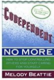 Codependent No More : How to Stop Controlling Others and Start Caring for Yourself, Beattie, Melody, 0802726313