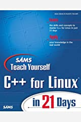 Sams Teach Yourself C++ for Linux in 21 Days Paperback