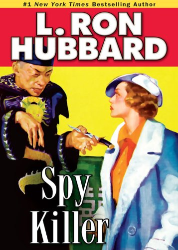 Spy Killer, A White Russian Secret Agent Who can Trust No One, Faces Deadly Betrayal by L. Ron Hubbard (Mystery & Suspense Short Stories Collection)