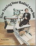 Fine Tuning Your Radial Arm Saw, John Eakes, 0921335040