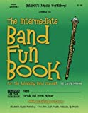 The Intermediate Band Fun Book (High Clarinet), Larry Newman, 1481227823