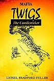Mafia Twigs - the Candlemaker, Lionel Bradford Fuller, 141403928X