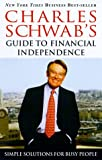 Charles Schwab's Guide to Financial Independence: Simple Solutions for Busy People