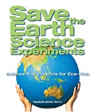 Save the Earth Science Experiments: Science Fair Projects for Eco-Kids