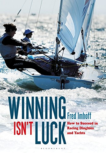 Winning Isn't Luck: How to Succeed in Racing Dinghies and Yachts