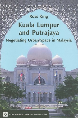 Kuala Lumpur and Putrajaya: Negotiating Urban Space in Malaysia (ASAA Southeast Asia Publications)