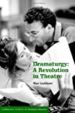 Dramaturgy: A Revolution in Theatre (Cambridge Studies in Modern Theatre), Mary Luckhurst, 0521849632