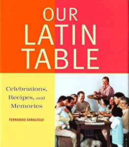 Our Latin Table: Celebrations, Recipes, and Memories