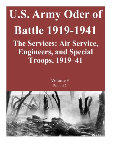 US Army Order of Battle 1919-1941:The Services: Air Service, Engineers, and Special Troops, 1919-41: Volume 3 Part 1 of 2 (Us Army Units Engineer)