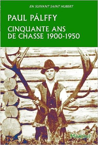 Lire Cinquante ans de chasse 1900-1950 epub, pdf