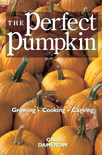 The Perfect Pumpkin: Growing/Cooking/Carving ()