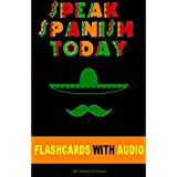 SPANISH: SPEAK SPANISH TODAY: THE COMPLETE BEGINNERS GUIDE TO LEARNING SPANISH FAST AND EASILY WITH FLASHCARDS, AUDIO AND MUCH MORE!(Spanish for dummies, Rosetta Stone)