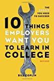 10 Things Employers Want You to Learn in College, Revised, Bill Coplin, 1607741458
