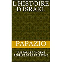 L'HISTOIRE D'ISRAEL: VUE PAR LES ANCIENS PEUPLES DE LA PALESTINE (French Edition)