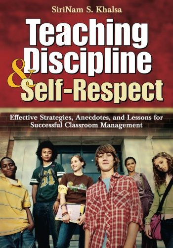 Teaching Discipline & Self-Respect: Effective Strategies, Anecdotes, and Lessons for Successful Classroom Management