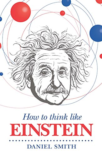 How to Think Like Einstein (How To Think Like (Daniel Smith Series)