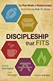 Discipleship That Fits: The Five Kinds of Relationships God Uses to Help Us Grow