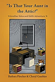 """Is That Your Aunt in the Attic?"": Another Edna and Edith Adventure by [Fletcher, Barbara, Gauthier, Cheryl]"