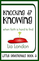Knocking & Knowing: when faith is hard to find (Little Devotionals Book 3)