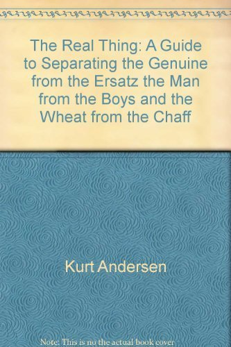 The real thing: A guide to separating the genuine from the ersatz, the man from the boys, and the wheat from the chaff