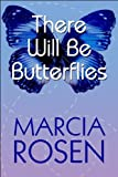 There Will Be Butterflies, Marcia Rosen, 1607490048