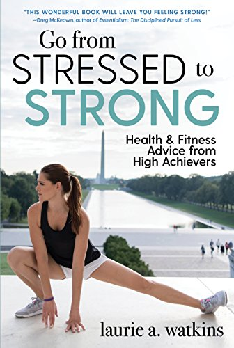 Go from Stressed to Strong: Health and Fitness Advice from High Achievers cover