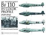 The Messerschmitt Bf 110 in Color Profile, Fernando Estanislau and John J. Vasco, 0764322540